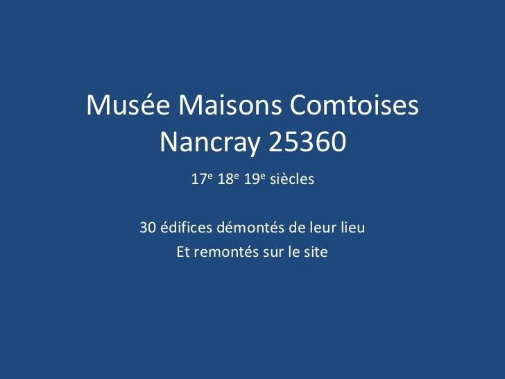 Musée Maisons Comtoises    Nancray 25360          17e 18e 19e siècles   30 édifices démontés de leur lieu        Et remont...