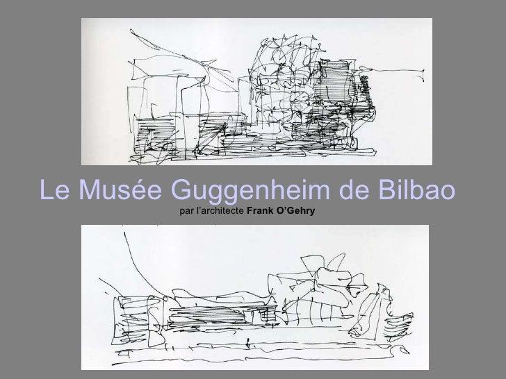 Le  Musée  Guggenheim de Bilbao par l'architecte  Frank O'Gehry