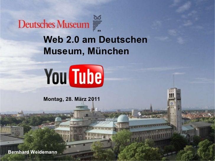 Web 2.0 am Deutschen Museum, München Montag, 28. März 2011  Bernhard Weidemann