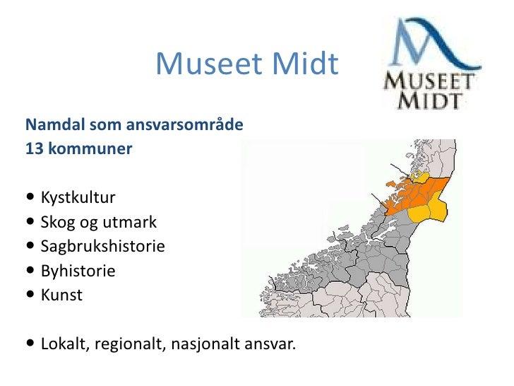 Museet Midt <br />Namdal som ansvarsområde <br />13 kommuner<br /><ul><li>Kystkultur