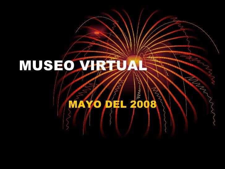 MUSEO VIRTUAL MAYO DEL 2008