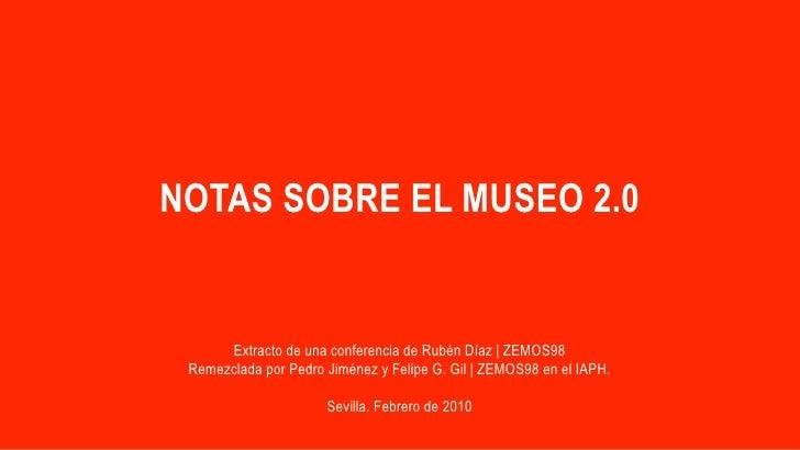 NOTAS SOBRE EL MUSEO 2.0         Extracto de una conferencia de Rubén Díaz | ZEMOS98  Remezclada por Pedro Jiménez y Felip...