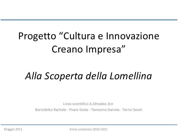 """Progetto """"Cultura e Innovazione Creano Impresa"""" Alla Scoperta della Lomellina Liceo scientifico A.Omodeo 3cn  Bortolletto ..."""