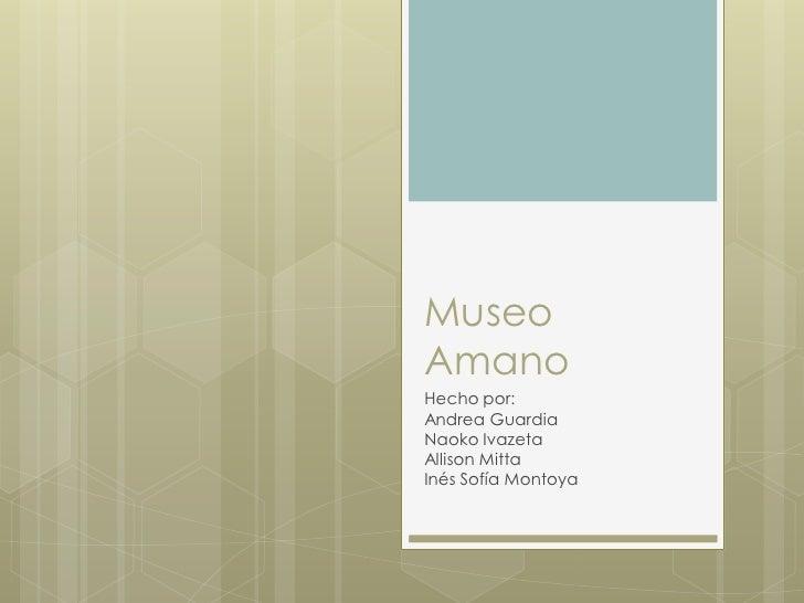 MuseoAmanoHecho por:Andrea GuardiaNaoko IvazetaAllison MittaInés Sofía Montoya