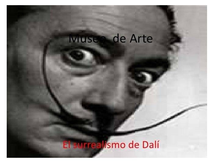 Museo  de Arte<br />El surrealismo de Dalí<br />