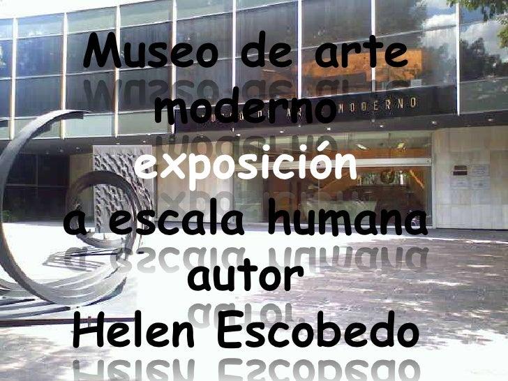 Museo de arte modernoexposición a escala humana autor Helen Escobedo <br />