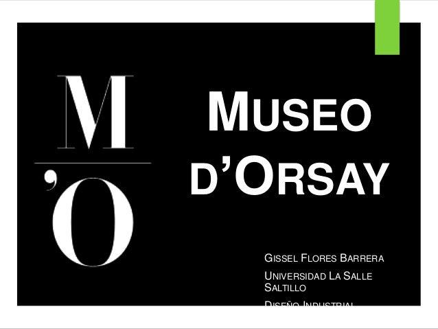 MUSEO D'ORSAY GISSEL FLORES BARRERA UNIVERSIDAD LA SALLE SALTILLO DISEÑO INDUSTRIAL