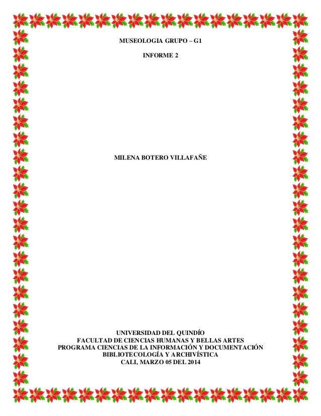 MUSEOLOGIA GRUPO – G1 INFORME 2 MILENA BOTERO VILLAFAÑE UNIVERSIDAD DEL QUINDÍO FACULTAD DE CIENCIAS HUMANAS Y BELLAS ARTE...