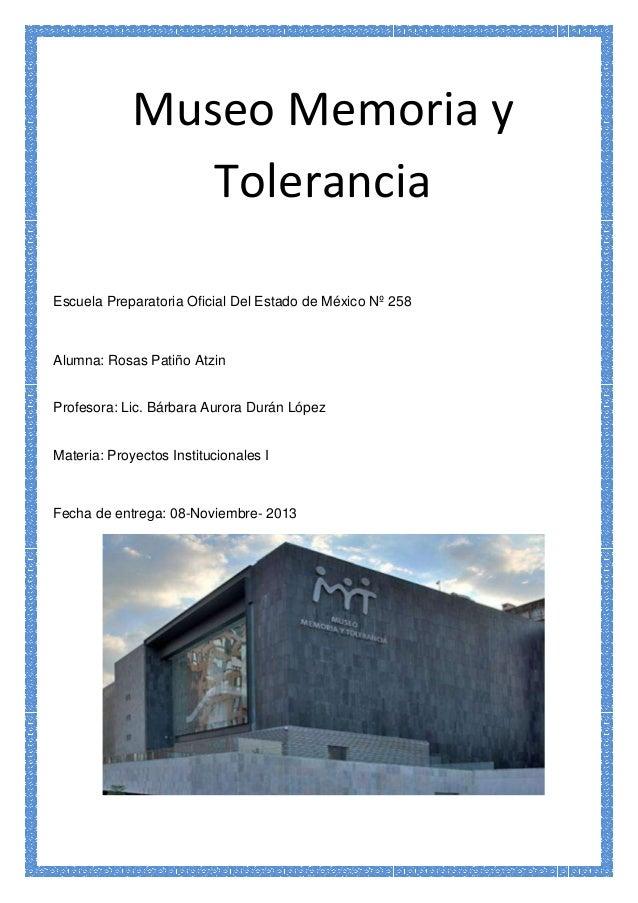 Museo Memoria y Tolerancia Escuela Preparatoria Oficial Del Estado de México Nº 258  Alumna: Rosas Patiño Atzin Profesora:...