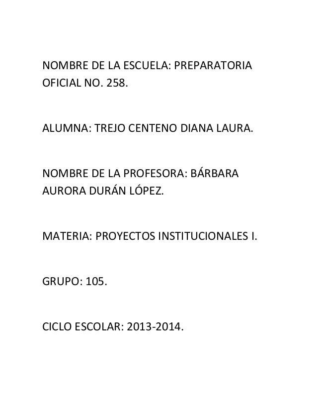 NOMBRE DE LA ESCUELA: PREPARATORIA OFICIAL NO. 258. ALUMNA: TREJO CENTENO DIANA LAURA. NOMBRE DE LA PROFESORA: BÁRBARA AUR...