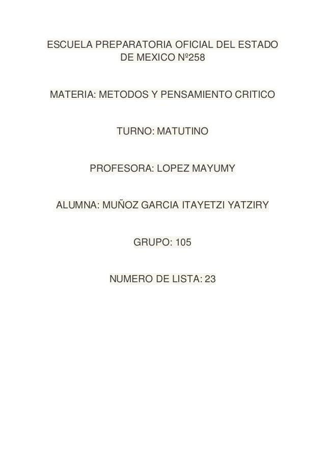 ESCUELA PREPARATORIA OFICIAL DEL ESTADO DE MEXICO Nº258  MATERIA: METODOS Y PENSAMIENTO CRITICO  TURNO: MATUTINO  PROFESOR...