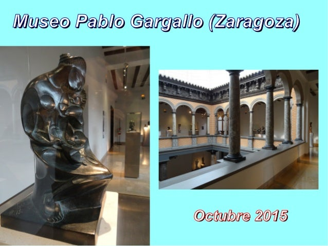 Museo Pablo Gargallo (Zaragoza)Museo Pablo Gargallo (Zaragoza) Octubre 2015Octubre 2015