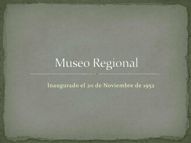 Inaugurado el 20 de Noviembre de 1952<br />Museo Regional<br />