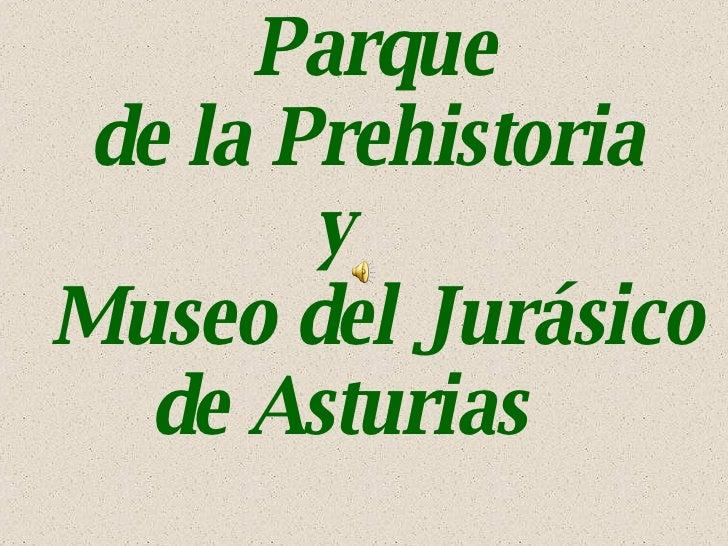 Parque  de la Prehistoria y  Museo del Jurásico  de Asturias