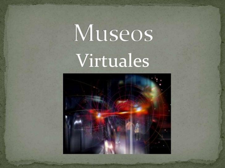 Museos<br />Virtuales<br />