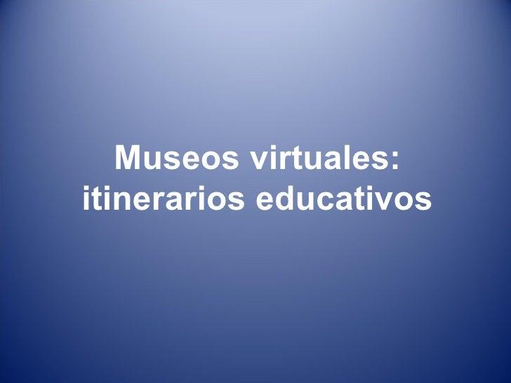 Museos virtuales itinerarios educativos