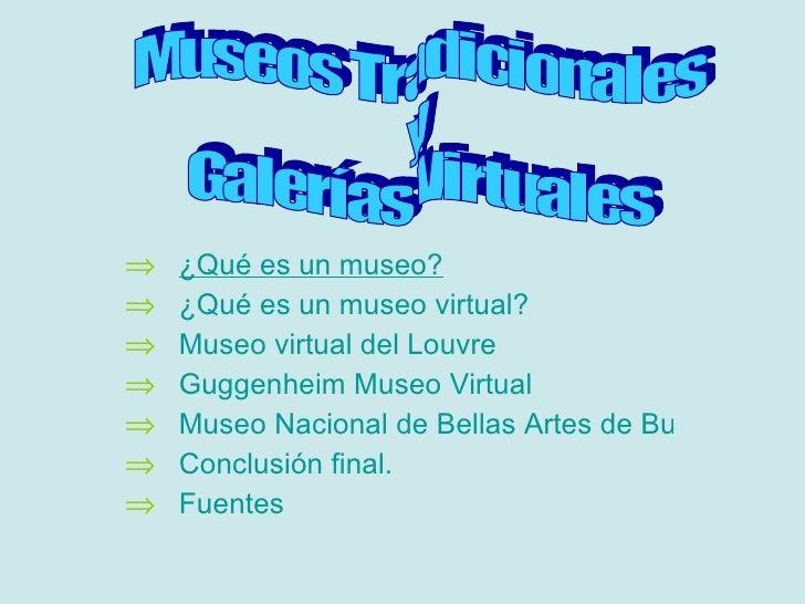 <ul><li>¿ Qué es un museo? </li></ul><ul><li>¿Qué es un museo virtual? </li></ul><ul><li>Museo virtual del Louvre </li></u...