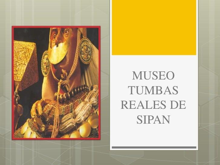 MUSEO TUMBASREALES DE  SIPAN