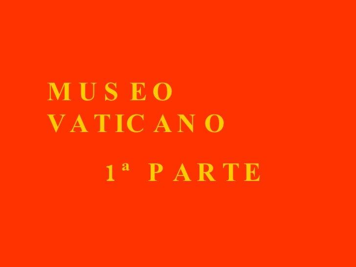 MUSEO VATICANO 1ª PARTE