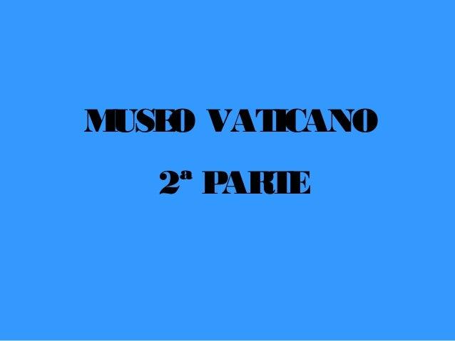 MUSEO VATICANO 2ª PARTE
