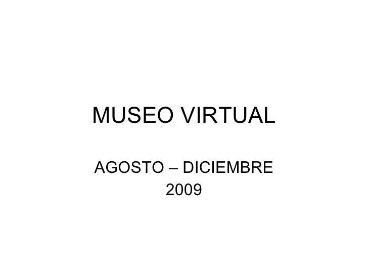 MUSEO VIRTUAL AGOSTO – DICIEMBRE 2009