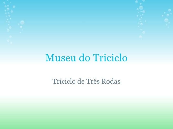 Museu do Triciclo Triciclo de Três Rodas