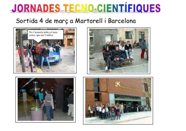 Sortida 4 de març a Martorell i Barcelona No t'assentis sobre el meu cotxe, que me'l ratlles.