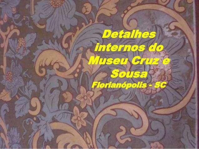 Detalhes internos doMuseu Cruz e    SousaFlorianópolis - SC