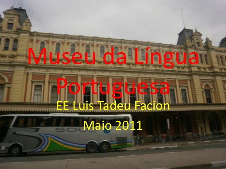 Museu da Língua Portuguesa<br />EE Luis Tadeu Facion<br />Maio 2011<br />