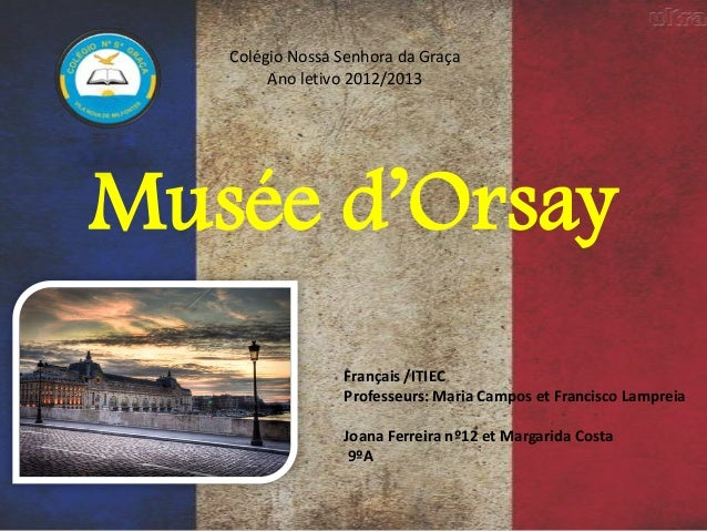 Musée d'Orsay Français /ITIEC Professeurs: Maria Campos et Francisco Lampreia Joana Ferreira nº12 et Margarida Costa 9ºA C...