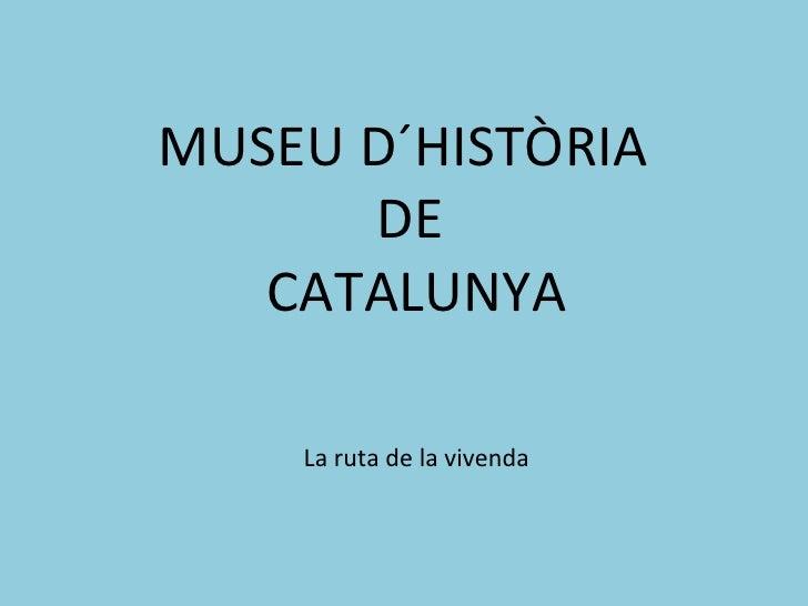 MUSEU D´HISTÒRIA  DE CATALUNYA La ruta de la vivenda