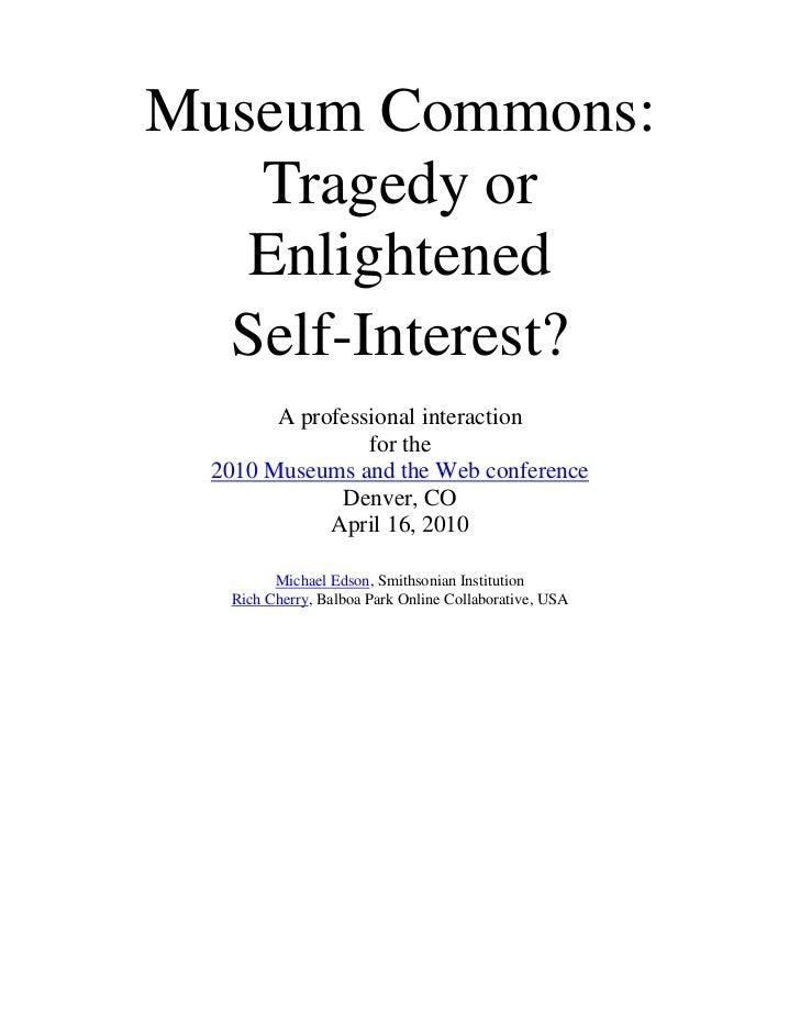 Museum Commons:Tragedy orEnlightened <br />Self-Interest?<br />A professional interactionfor the2010 Museums and the Web c...