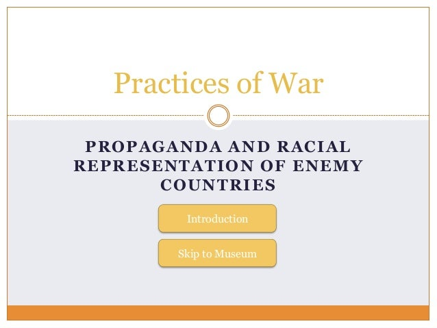 Practices of War PROPAGANDA AND RACIALREPRESENTATION OF ENEMY       COUNTRIES         Introduction        Skip to Museum
