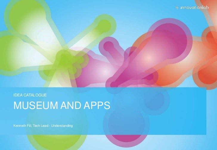Museum and apps<br />Kenneth Fiil, Tech Lead - Understanding<br />Idea catalogue<br />
