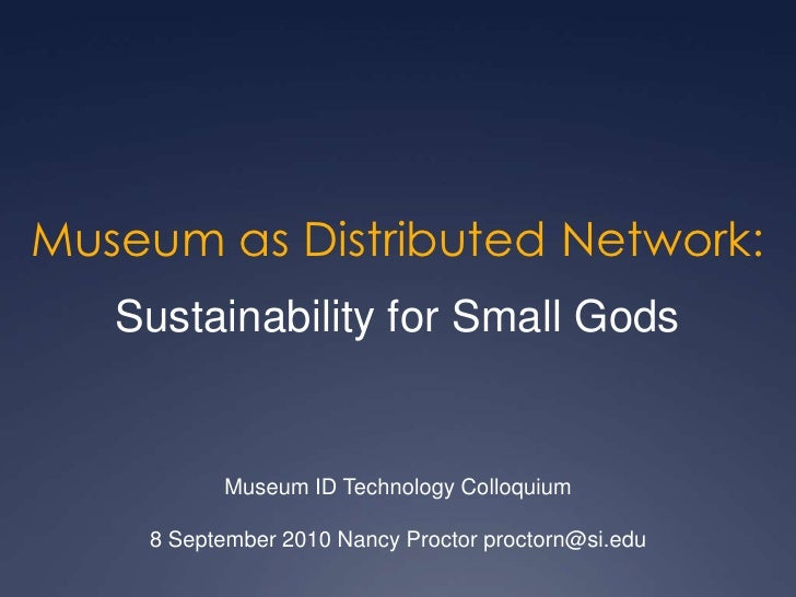 Museum as Distributed Network:<br />Sustainability for Small Gods<br />Museum ID Technology Colloquium<br />8 September 20...