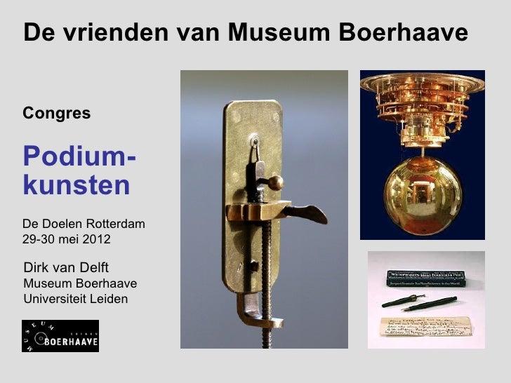 De vrienden van Museum BoerhaaveCongresPodium-kunstenDe Doelen Rotterdam29-30 mei 2012Dirk van DelftMuseum BoerhaaveUniver...