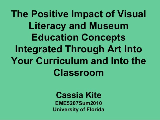The Positive Impact of Visual Literacy and Museum Education Concepts Integrated Through Art Into Your Curriculum and Into ...