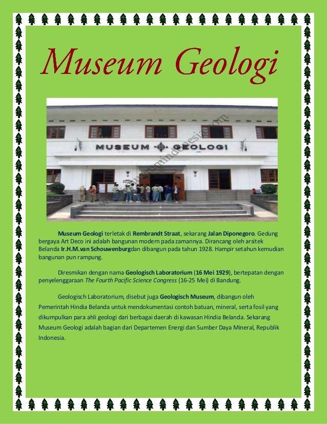 Museum Geologi terletak di Rembrandt Straat, sekarang Jalan Diponegoro. Gedungbergaya Art Deco ini adalah bangunan modern ...