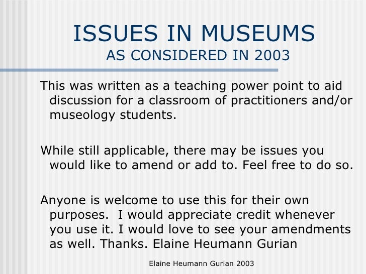 ISSUES IN MUSEUMS  AS CONSIDERED IN 2003 <ul><ul><ul><li>This was written as a teaching power point to aid discussion for ...