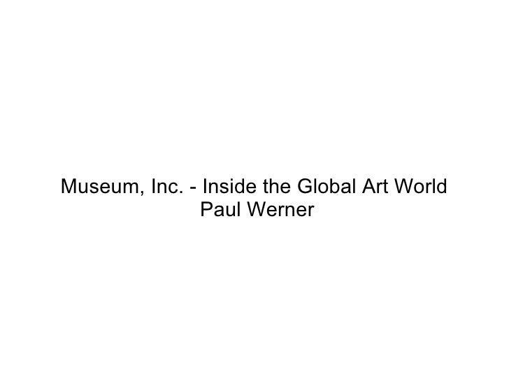 Museum, Inc. - Inside the Global Art World Paul Werner