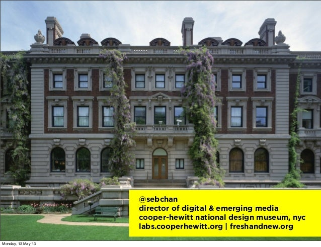 @sebchandirector of digital & emerging mediacooper-hewitt national design museum, nyclabs.cooperhewitt.org | freshandnew.o...