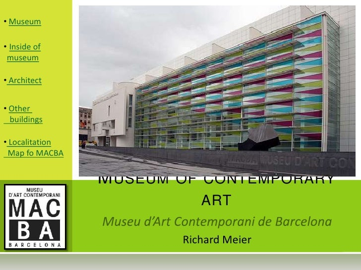 • Museum  • Inside of  museum  • Architect   • Other   buildings  • Localitation  Map fo MACBA                    MUSEUM O...