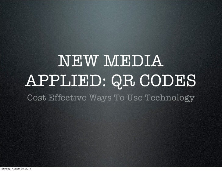 NEW MEDIA                  APPLIED: QR CODES                   Cost Effective Ways To Use TechnologySunday, August 28, 2011