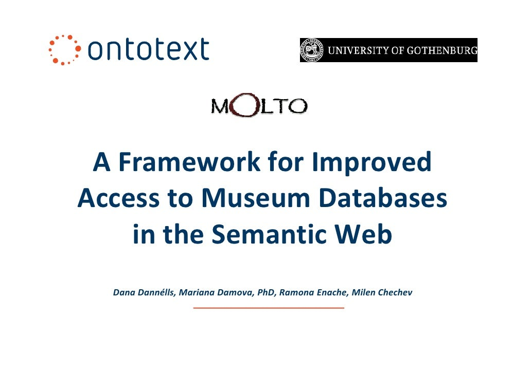 A Framework for ImprovedAccess to Museum Databases    in the Semantic Web  Dana Dannélls, Mariana Damova, PhD, Ramona Enac...