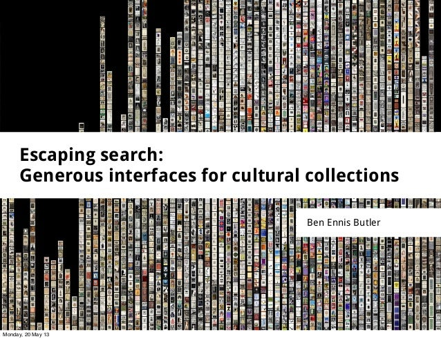 Escaping search:Generous interfaces for cultural collectionsBen Ennis ButlerMonday, 20 May 13