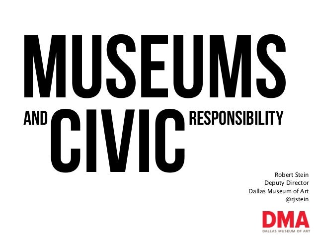MuseumsCivic Robert SteinDeputy DirectorDallas Museum of Art@rjsteinAND responsibility