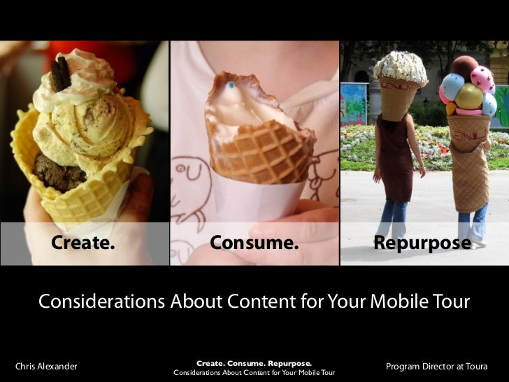 Create.               Consume.                                  Repurpose.     Considerations About Content for Your Mobil...