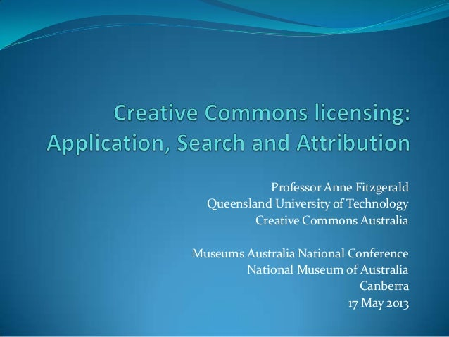 Professor Anne FitzgeraldQueensland University of TechnologyCreative Commons AustraliaMuseums Australia National Conferenc...