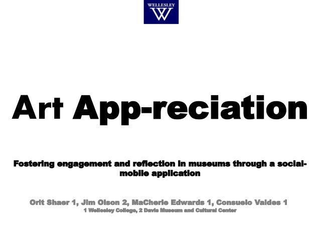 Art App-reciation Fostering engagement and reflection in museums through a social- mobile application Orit Shaer 1, Jim Ol...