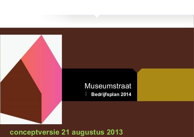 Museumstraat  Bedrijfsplan 2014 conceptversie 21 augustus 2013